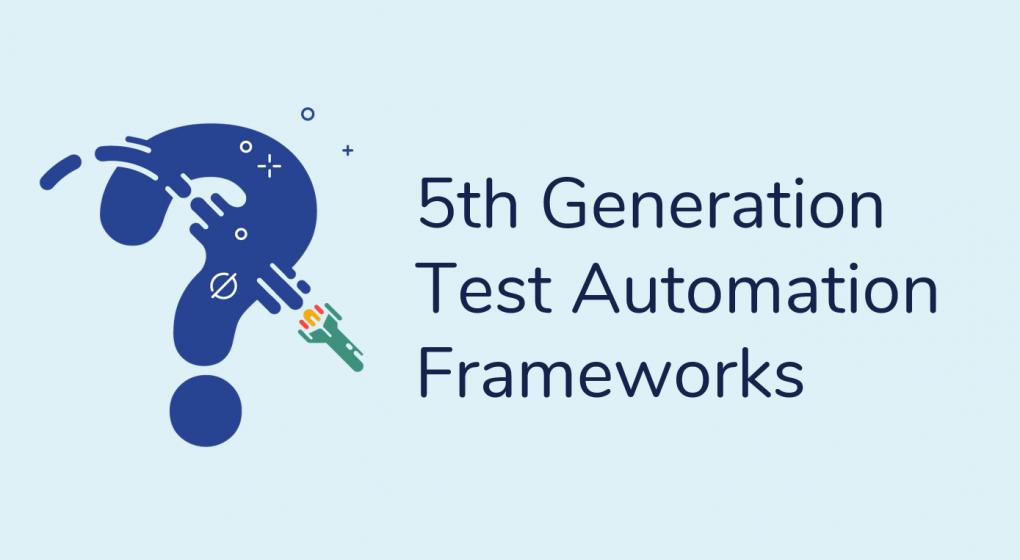5th Generation Test Automation Frameworks